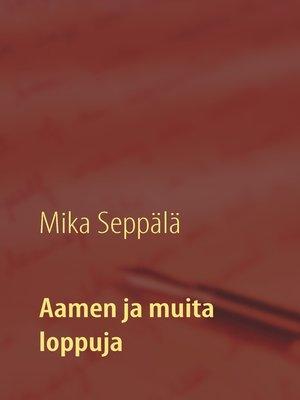 cover image of Aamen ja muita loppuja