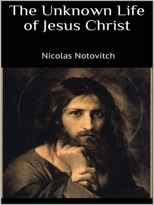 cover image of The Unknown Life of Jesus Christ