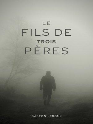 cover image of Le Fils de Trois Pères