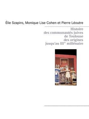 cover image of Histoire des communautés juives de Toulouse des origines jusqu'au IIIè millénaire