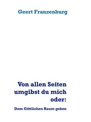 cover image of Von allen Seiten umgibst du mich oder -