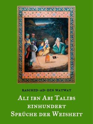 cover image of Des rechtgeleiteten Kalifen Ali ibn Abi Talib einhundert Sprüche der Weisheit