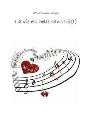 cover image of LA VIE EST BELLE SANS TOI(T)