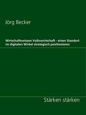 cover image of Wirtschaftswissen Volkswirtschaft--einen Standort im digitalen Wirbel strategisch positionieren
