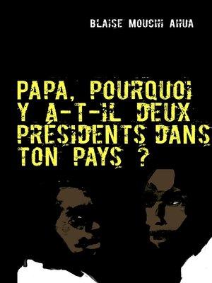 cover image of Papa, pourquoi y a-t-il deux présidents dans ton pays?