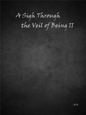 cover image of A Sigh Through the Veil of Being II
