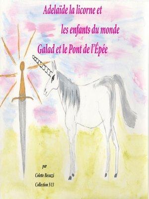 cover image of Adélaïde la licorne et les enfants du monde--Galad et le Pont de l'Epée