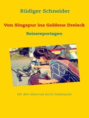 cover image of Von Singapur ins Goldene Dreieck