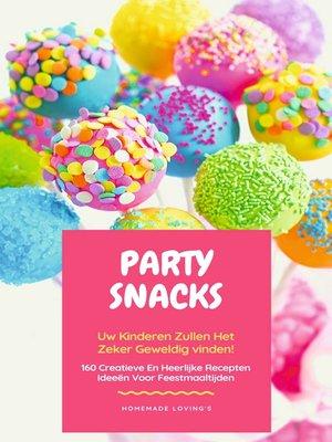cover image of Party Snacks--Uw Kinderen Zullen Het Zeker Geweldig Vinden!