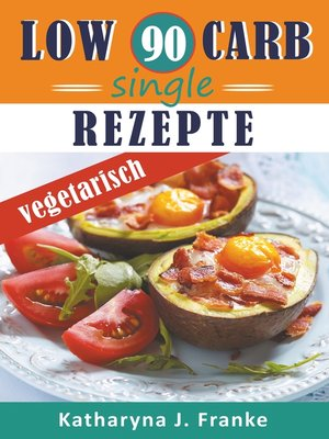 cover image of Low Carb Kochbuch für Singles, vegetarisch--90 Low Carb Single Rezepte für optimale Gewichtsabnahme und Fettverbrennung