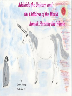 cover image of Adelaide the Unicorn and the Children of the World--Amaak Hunting the Whale
