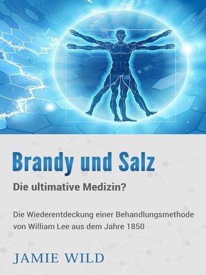 cover image of Brandy und Salz--Die ultimative Medizin?
