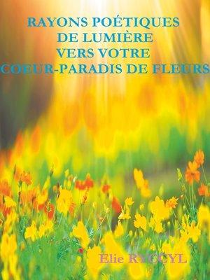 cover image of Rayons poétiques de lumière vers votre cœur-paradis de fleurs