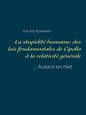 cover image of La stupidité humaine--des lois fondamentales de Cipolla à la relativité générale