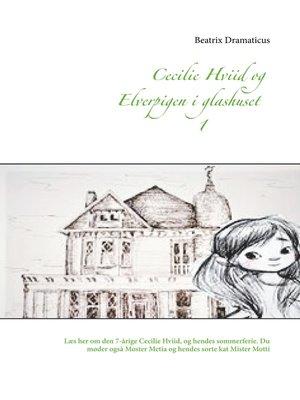 cover image of Cecilie Hviid og elverpigen i glashuset