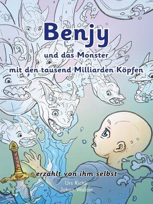 cover image of Benjy und das Monster mit den tausend Milliarden Köpfen--erzählt von ihm selbst--Version Leukämie, illustriert von Johan Walder