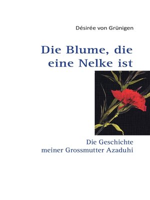 cover image of Die Blume, die eine Nelke ist