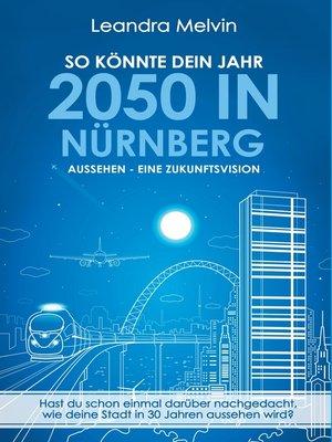 cover image of So könnte dein Jahr 2050 in Nürnberg aussehen--Eine Zukunftsvision