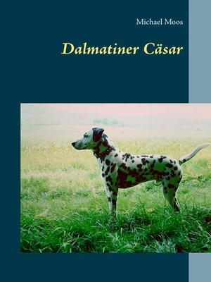 cover image of Dalmatiner Cäsar