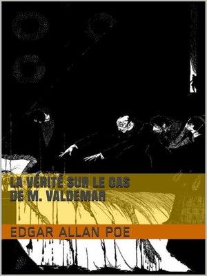 cover image of La Vérité sur le cas de M. Valdemar