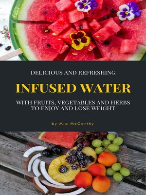 cover image of Delicious and Refreshing Infused Water With Fruits, Vegetables and Herbs
