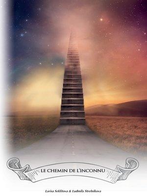 cover image of Le chemin de l'inconnu