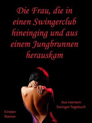 cover image of Die Frau, die in einen Swingerclub hineinging und aus einem Jungbrunnen herauskam