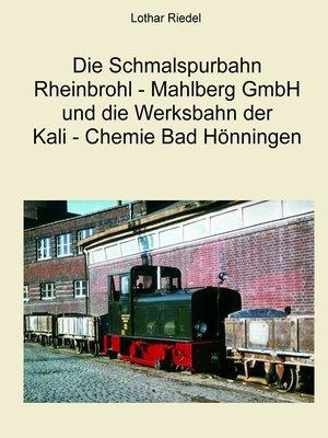 cover image of Die Schmalspurbahn Rheinbrohl--Mahlberg GmbH und die Werkbahn der Kali--Chemie Bad Hönningen