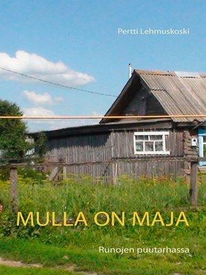 cover image of Mulla on maja