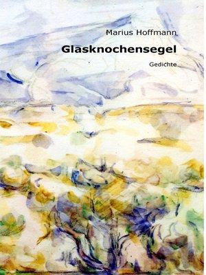 cover image of Glasknochensegel