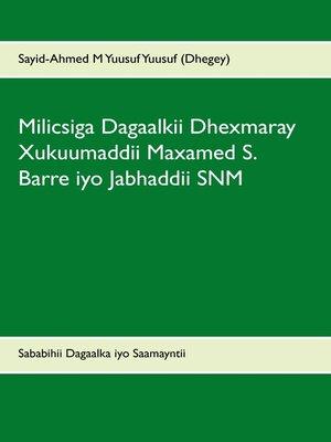 cover image of Milicsiga Dagaalkii Dhexmaray Xukuumaddii Maxamed S. Barre iyo Jabhaddii SNM