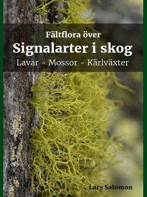 cover image of Fältflora över signalarter i skog--lavar, mossor, kärlväxter