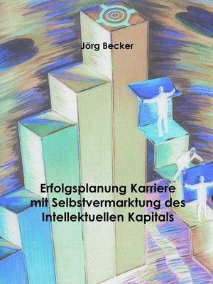 cover image of Erfolgsplanung Karriere mit Selbstvermarktung des Intellektuellen Kapitals