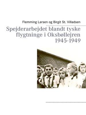 cover image of Spejderarbejdet blandt tyske flygtninge i Oksbøllejren 1945-1949