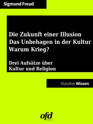 cover image of Die Zukunft einer Illusion--Das Unbehagen in der Kultur--Warum Krieg?