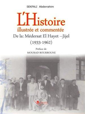 cover image of L'Histoire Illustrée et Commentée de la Médersat el Hayet - Jijel 1933 - 1962