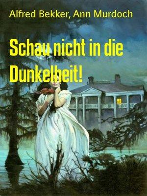 cover image of Schau nicht in die Dunkelheit!