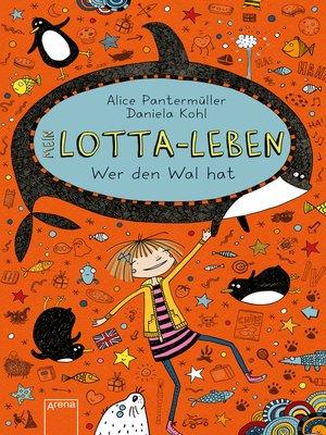 cover image of Mein Lotta-Leben (15). Wer den Wal hat
