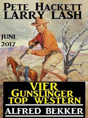 cover image of Vier Gunslinger Top Western Juni 2017