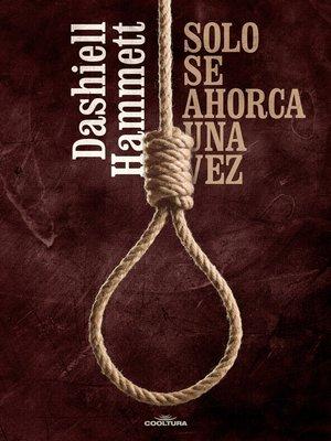 cover image of Sólo se ahorca una vez