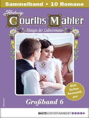 cover image of Hedwig Courths-Mahler Großband 6--Sammelband