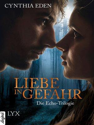 cover image of Liebe in Gefahr--Die Echo-Trilogie