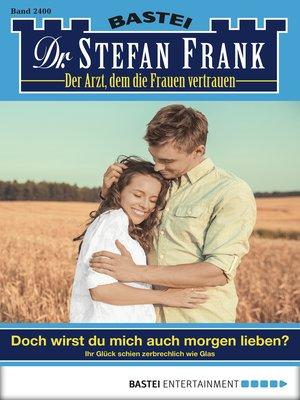 cover image of Dr. Stefan Frank--Folge 2400