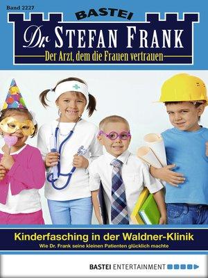 cover image of Dr. Stefan Frank--Folge 2227