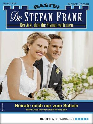 cover image of Dr. Stefan Frank 2456--Arztroman