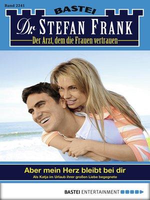 cover image of Dr. Stefan Frank--Folge 2241