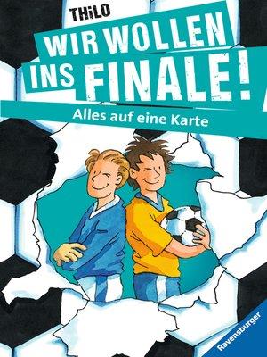 cover image of Wir wollen ins Finale! Alles auf eine Karte