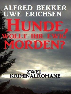 cover image of Hunde, wollt ihr ewig morden? Zwei Kriminalromane