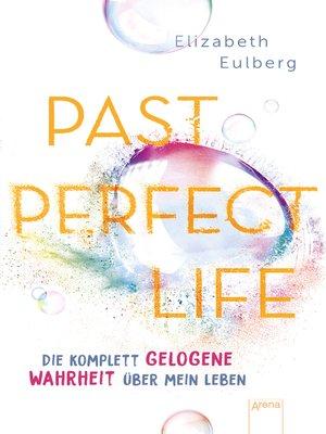cover image of Past Perfect Life. Die komplett gelogene Wahrheit über mein Leben