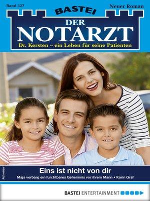 cover image of Der Notarzt 327--Arztroman